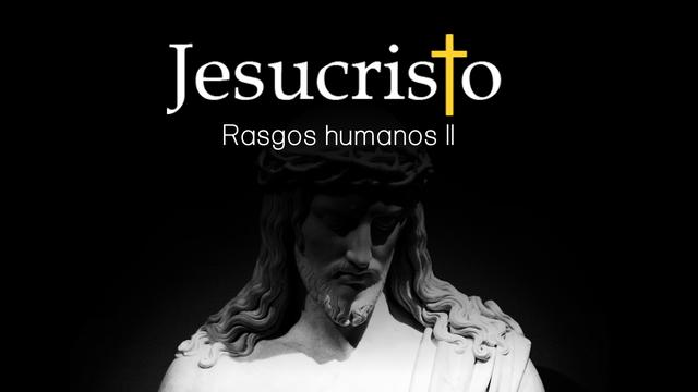 ¿Qué podemos saber de los rasgos humanos de Jesús? - Segunda Parte