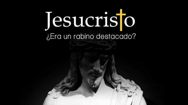¿Era Jesús un rabino destacado?